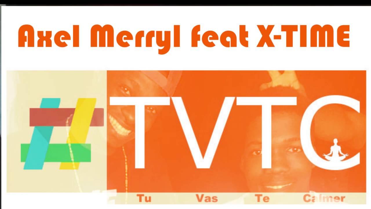 AXEL MERYL feat X TIME TU VAS TE CALMER (AUDIO OFFICIEL)  #TVTC Prod by Bizzy Brayne