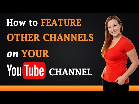 How to Feature other Channels on Your YouTube Channel