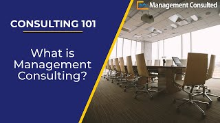 Consulting 101: What is Consulting / Management Consulting? (Video 2 of 5)