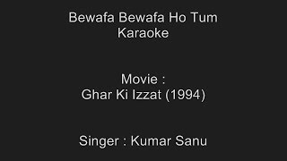 Bewafa Bewafa Ho Tum - Karaoke - Kumar Sanu - Ghar Ki Izzat (1994)