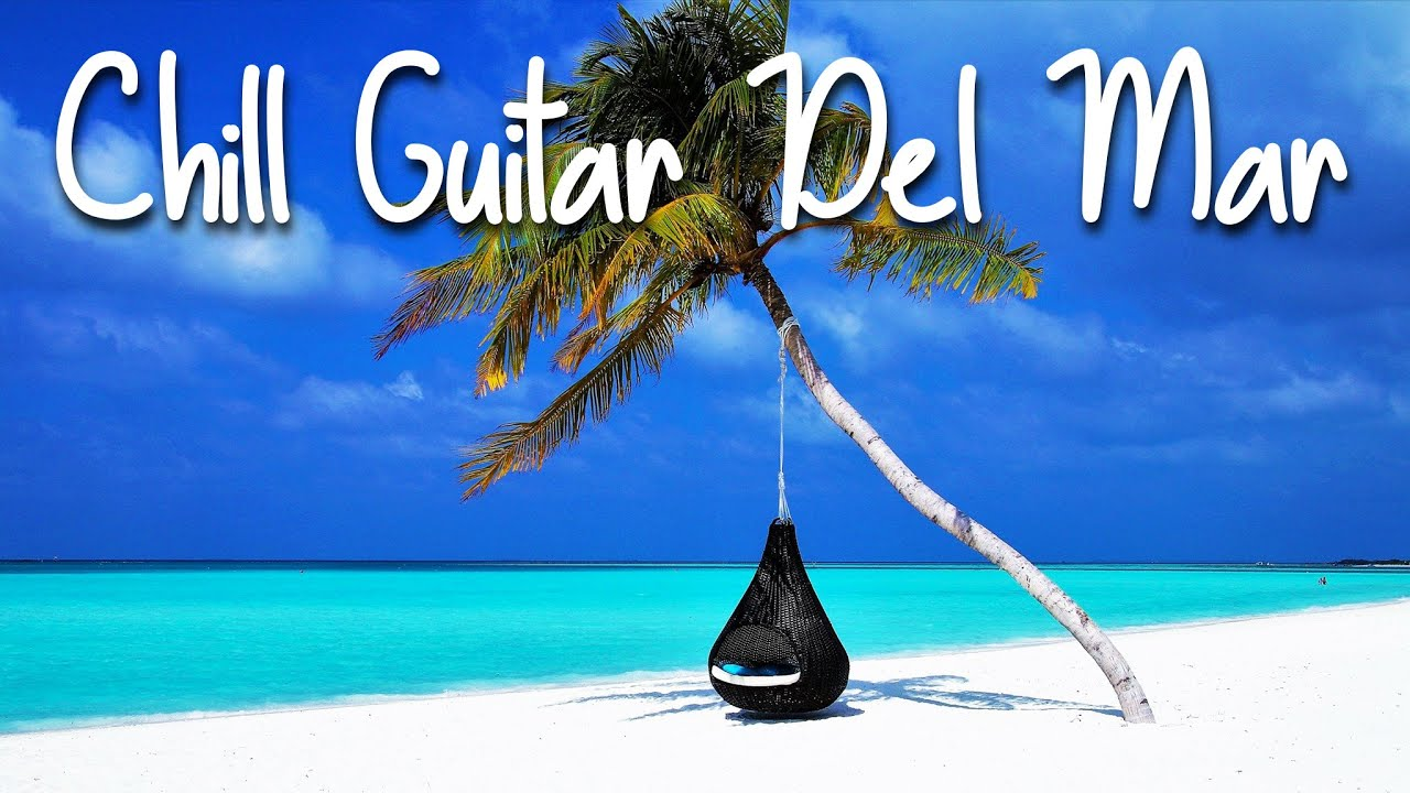 Chill Guitar Del Mar | Smooth Jazz & Positive Vibes | Playlist to read, sleep, Study & Relaxing