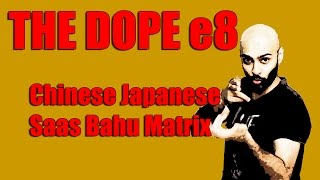 BollywoodGandu | The Dope | Chinese Japanese Saas Bahu Matrix: Ep 8