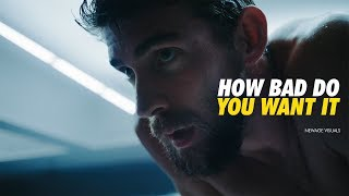 HOW BAD DO YOU WANT IT - Motivational Video