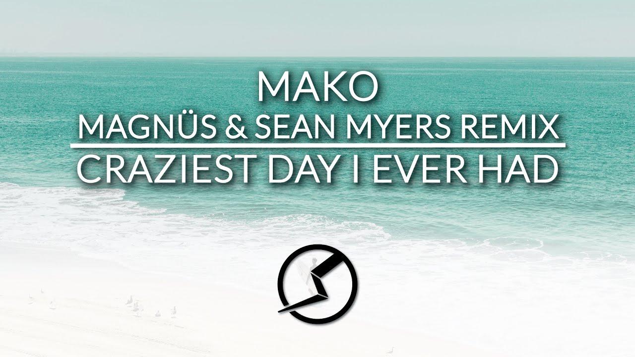 mako-craziest-day-i-ever-had-magnus-sean-myers-remix-sound-peak