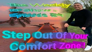 The Weekly 10 Show:Episode 24 Step Out Of Your Comfort Zone