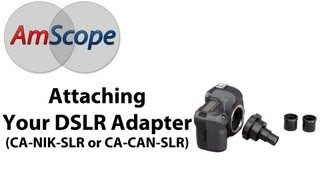 Attaching your DSLR Adapter to your Microscope (Model CA-NIK-SLR / CA-CAN-SLR)(, 2013-06-20T23:54:19.000Z)
