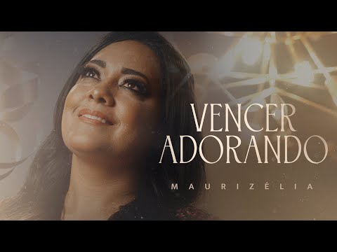 Maurizélia – Vencer Adorando