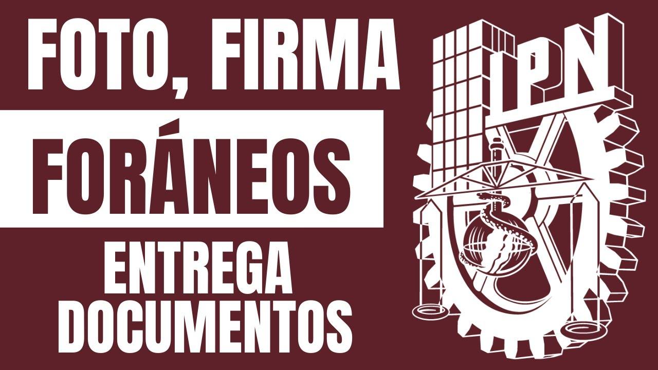 ENTREGA de DOCUMENTOS, FOTO y FIRMA para FORÁNEOS IPN 2020