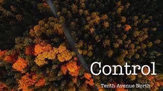 Control - Tenth Avenue North [LYRIC VIDEO]
