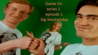 Game On - series 1, episode 1; big Wednesday [up to 1080p]