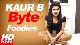 Kaur B || Byte || Talking About || For Foodies || Latest Food Video 2018