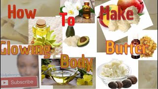 How To Make Glowing Body Butter | 100% Home Made Body Butter | Organic Body Butter