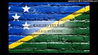 Milkay Ft Dezine Kaigho Yele Le Solomon Islands Music 2016.mp3