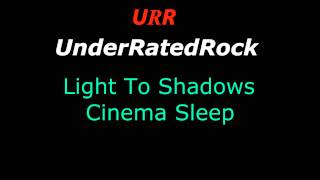 Cinema Sleep - Light To Shadows {URR}
