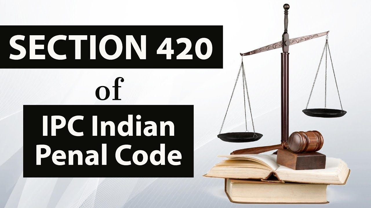 Section 420 of IPC Indian Penal Code - Cheating & dishonestly inducing  delivery of property