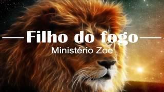 Ministério Zoe- Filho do Fogo-com letra