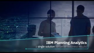 IBM Planning Analytics: A Single Solution for Better Business Results