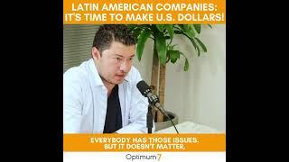 Latin American Companies, It's Time to Make US Dollars