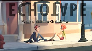 Echotape - We've Been Dreaming