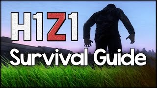 H1z1 ► Survival Guide - Beginners Guide & Tutorial To H1z1 Multiplayer