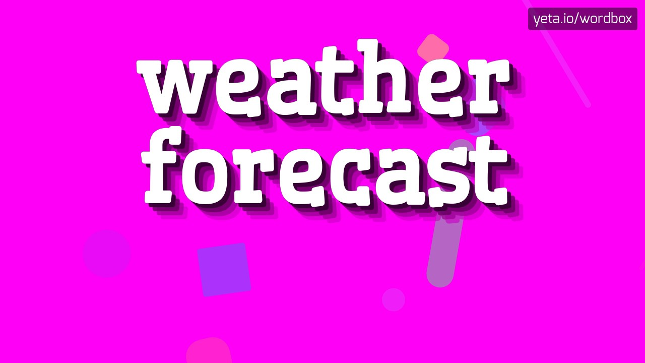 WEATHER FORECAST - HOW TO PRONOUNCE IT!?