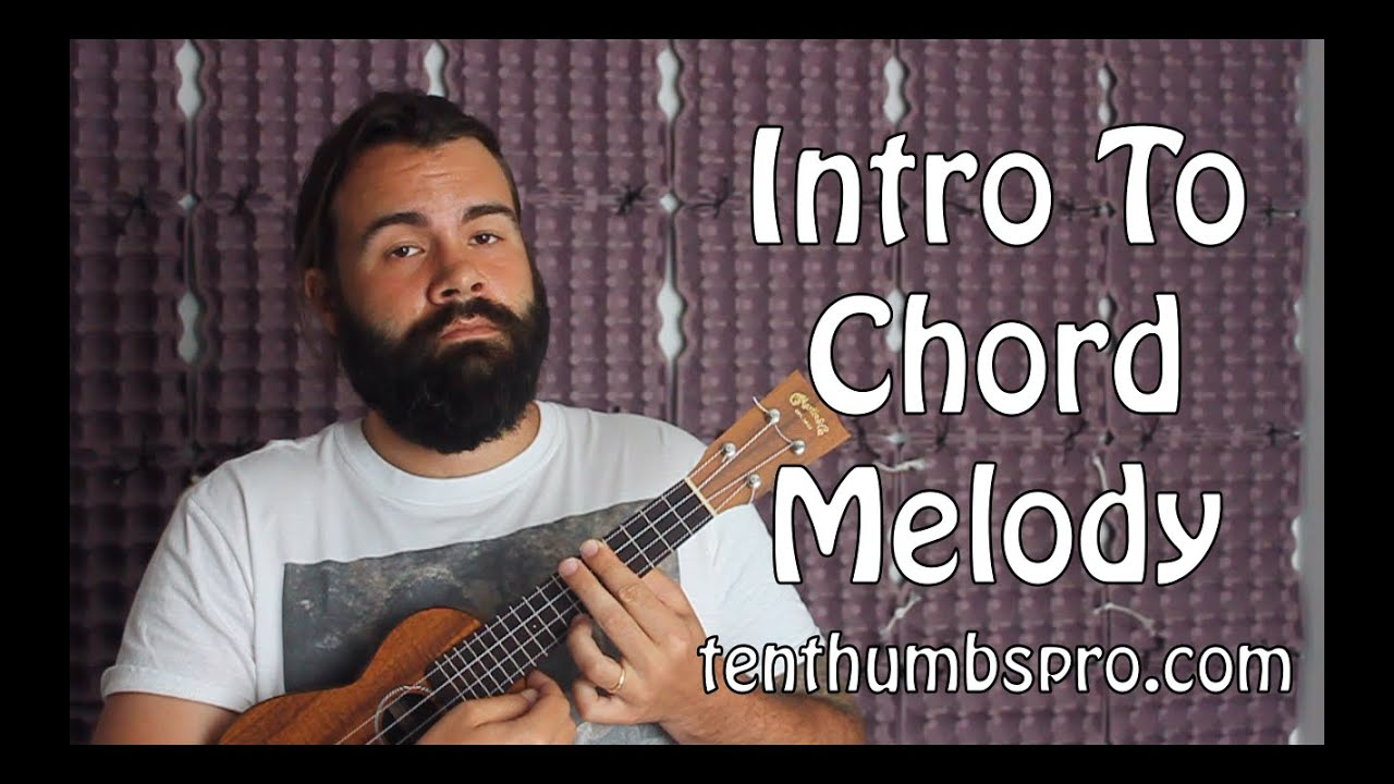Ukulele Tutorial - Intro to Chord Melody for Beginners ...