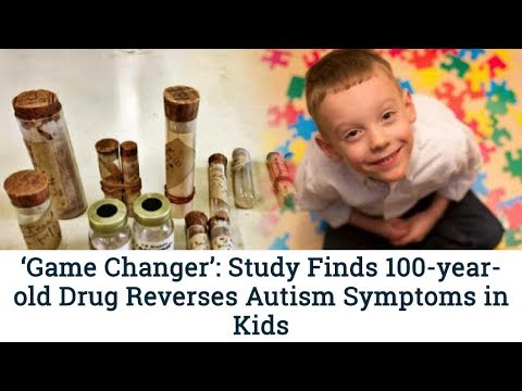 'Game Changer' Study Finds 100 year old Drug Reverses Autism Symptoms in Kids