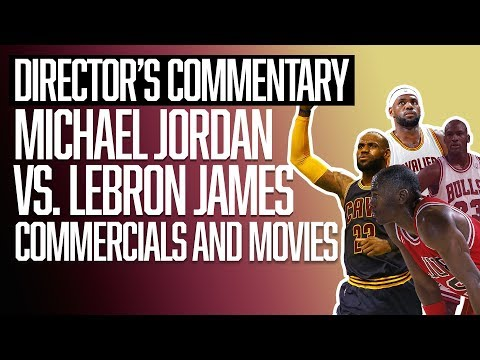 Michael Jordan vs. LeBron James: Commercials and Movies  Director's Commentary  The Ringer