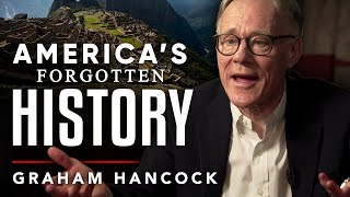 NORTH AND SOUTH AMERICA'S FORGOTTEN HISTORY - Graham Hancock | London Real