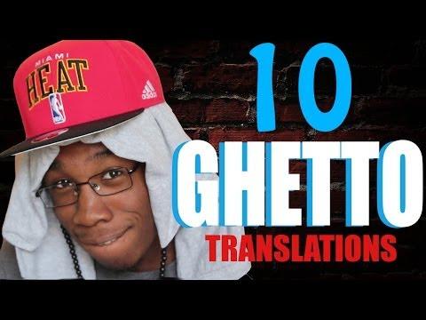 10 GHETTO TRANSLATIONS!