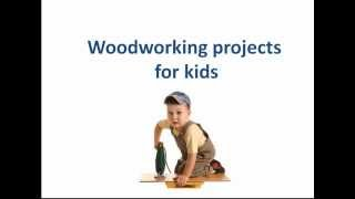 Woodworking Projects For Kids - Simple Woodworking Projects