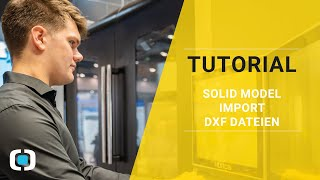 Tutorial - Solid Model Import DXF Import & Verarbeitung