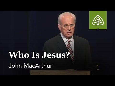 John MacArthur: Who Is Jesus
