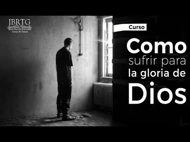 Como sufrir para la gloria de Dios/Clase#8/El Sufrimiento maestro e instrumento para el Crecimiento