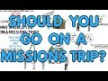 Why You Should Go On A Mission - Why Missions Trips Are Good.