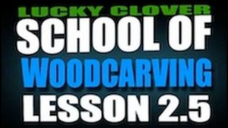 Lucky Clover School Of Wood Carving And Whittling Lesson 2.5