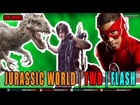 JURASSIC WORLD | TWD | FLASH | Noticias Geek En VIVO