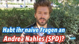 Habt ihr naive Fragen an Andrea Nahles (SPD)?