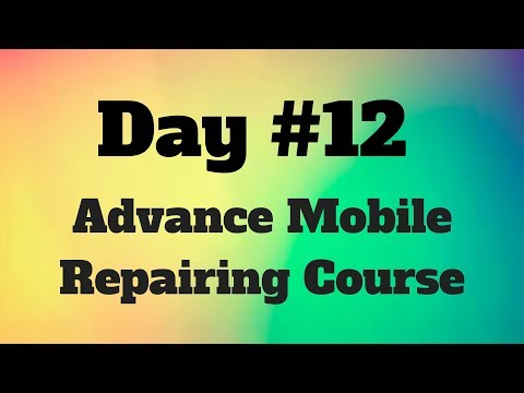 Day #12 Advance Mobile Repairing Course