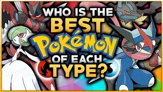 Who Is The BEST Pokemon Of Each Type?