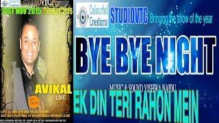 EK DIN TERI RAHON MEIN  AVIKAL VERMA LIVE AT BYE BYE 2015 SHOW