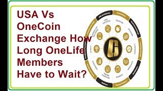 USA Vs OneCoin Exchange How Long OneLife Members Have to Wait