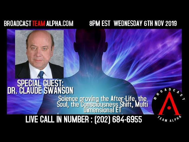 BTA Wednesday 11-6-19 Dr. Claude Swanson Science of the Soul, Afterlife & the Shift 5pm PDT 8pm EDT