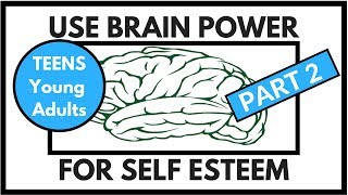 Self Esteem and Your Brain - Teen Leaders and Young Adults - PART II