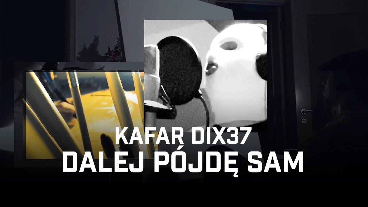 Kafar Dix37 - Dalej pójdę sam