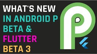 What's New In Android P Beta & Flutter Beta 3