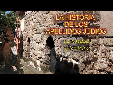 LA HISTORIA DE LOS APELLIDOS JUDÍOS (La Verdad y los Mitos)