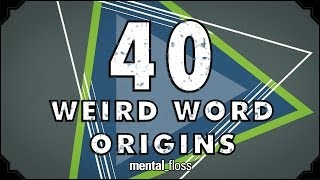 Repeat youtube video 40 Weird Word Origins - mental_floss on YouTube (Ep.46)