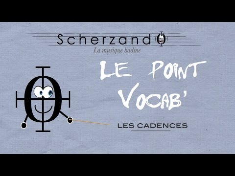 Le Point Vocab' 4 : Les Cadences