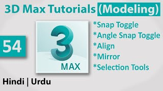 54 - Snap Toggle, Angle Snap Toggle, Align, Mirror & Selection Tools in 3ds Max 2020 in Hindi   Urdu